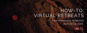 Community Workshop - Virtual Retreats